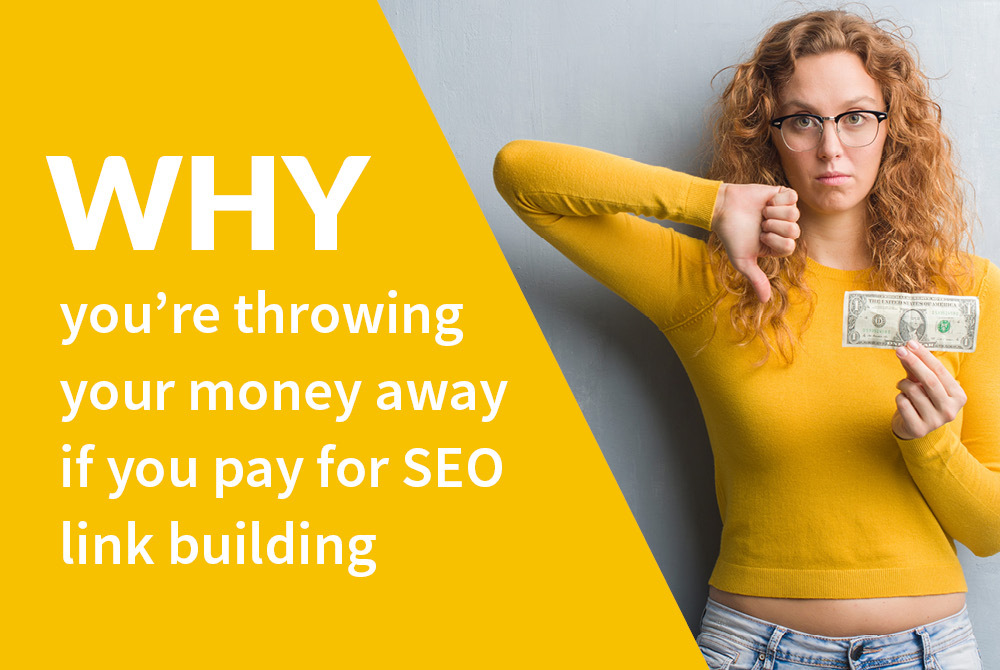 Why you're throwing your money away by paying for SEO link building